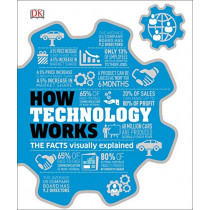 How Technology Works: The facts visually explained by DK, 9780241356289