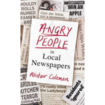 Angry People in Local Newspapers by Alistair Coleman, 9780241356623