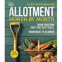 Allotment Month By Month: Grow your Own Fruit and Vegetables, Know What to do When by Alan Buckingham, 9780241360002