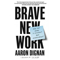 Brave New Work: Are You Ready to Reinvent Your Organization? by Aaron Dignan, 9780241361801