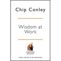 Wisdom at Work: The Making of a Modern Elder by Chip Conley, 9780241367711