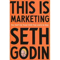 This is Marketing: You Can't Be Seen Until You Learn To See by Seth Godin, 9780241370148