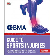 BMA Guide to Sports Injuries: The Essential Step-by-Step Guide to Prevention, Diagnosis, and Treatment by DK, 9780241370650