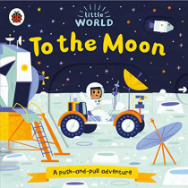 Little World: To the Moon: A push-and-pull adventure by Allison Black, 9780241372975