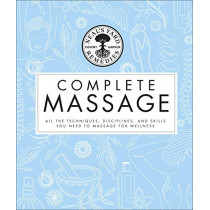 Neal's Yard Remedies Complete Massage: All the Techniques, Disciplines, and Skills you need to Massage for Wellness by Neal's Yard Remedies, 9780241373477