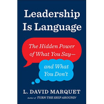 Leadership Is Language: The Hidden Power of What You Say and What You Don't by L. David Marquet, 9780241373668