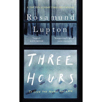 Three Hours: The Top Ten Sunday Times Bestseller by Rosamund Lupton, 9780241374498