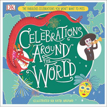 Celebrations Around the World: The Fabulous Celebrations you Won't Want to Miss by Katy Halford, 9780241376713