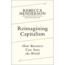 Reimagining Capitalism: How Business Can Save the World by Rebecca Henderson, 9780241379660