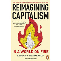 Reimagining Capitalism in a World on Fire: Shortlisted for the FT & McKinsey Business Book of the Year Award 2020 by Rebecca Henderson, 9780241379684