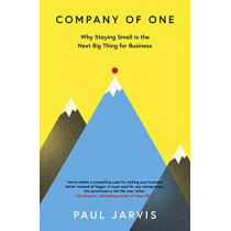 Company of One: Why Staying Small is the Next Big Thing for Business by Paul Jarvis, 9780241380222