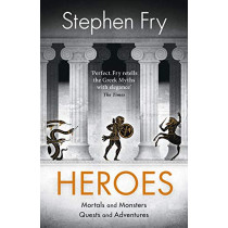 Heroes: The myths of the Ancient Greek heroes retold by Stephen Fry, 9780241380369
