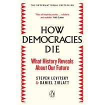 How Democracies Die: The International Bestseller: What History Reveals About Our Future by Steven Levitsky, 9780241381359