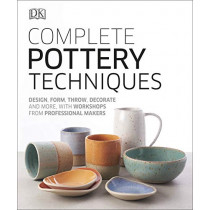 Complete Pottery Techniques: Design, Form, Throw, Decorate and More, with Workshops from Professional Makers by DK, 9780241381854