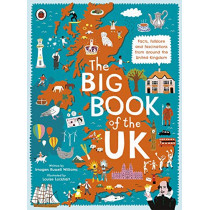 The Big Book of the UK: Facts, folklore and fascinations from around the United Kingdom by Imogen Russell Williams, 9780241382608