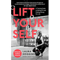 Lift Yourself: A Training Guide to Getting Fit and Feeling Strong for Life by Laura Hoggins, 9780241385913