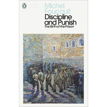 Discipline and Punish: The Birth of the Prison by Michel Foucault, 9780241386019