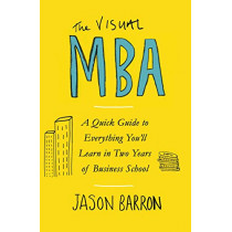 The Visual MBA: A Quick Guide to Everything You'll Learn in Two Years of Business School by Jason Barron, 9780241386682