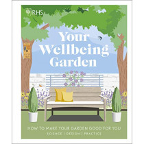 RHS Your Wellbeing Garden: How to Make Your Garden Good for You - Science, Design, Practice by Royal Horticultural Society, 9780241386729