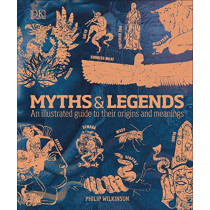 Myths & Legends: An illustrated guide to their origins and meanings by Philip Wilkinson, 9780241387054