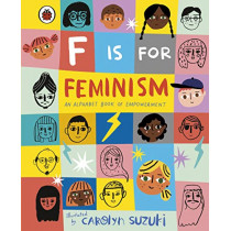 F is for Feminism: An Alphabet Book of Empowerment by Carolyn Suzuki, 9780241387894
