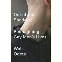 Out of the Shadows: Reimagining Gay Men's Lives by Walt Odets, 9780241388068