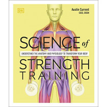 Science of Strength Training: Understand the anatomy and physiology to transform your body by Austin Current, 9780241389454