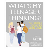 What's My Teenager Thinking?: Practical child psychology for modern parents by Tanith Carey, 9780241389461