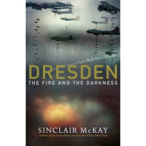 Dresden: The Fire and the Darkness by Sinclair McKay, 9780241389683