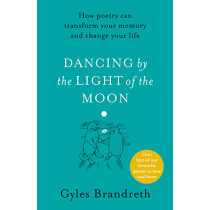 Dancing By The Light of The Moon: Over 250 poems to read, relish and recite by Gyles Brandreth, 9780241397923