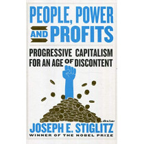 People, Power, and Profits: Progressive Capitalism for an Age of Discontent by Joseph Stiglitz, 9780241399231
