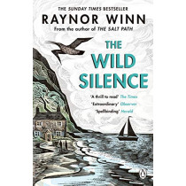 The Wild Silence: The Sunday Times Bestseller from the author of The Salt Path by Raynor Winn, 9780241401477