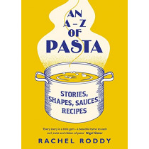 An A-Z of Pasta: Stories, Shapes, Sauces, Recipes by Rachel Roddy, 9780241402504