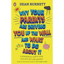 Why Your Parents Are Driving You Up the Wall and What To Do About It: THE BOOK EVERY TEENAGER NEEDS TO READ by Dean Burnett, 9780241403143