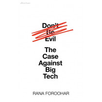 Don't Be Evil: The Case Against Big Tech by Rana Foroohar, 9780241404287