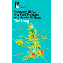 Feeding Britain: Our Food Problems and What to Do About Them by Tim Lang, 9780241404805