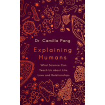 Explaining Humans: What Science Can Teach Us about Life, Love and Relationships by Camilla Pang, 9780241409602