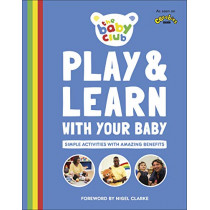 Play and Learn With Your Baby: Simple Activities with Amazing Benefits by The Baby Club, 9780241410219