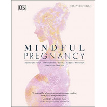 Mindful Pregnancy: Meditation, Yoga, Hypnobirthing, Natural Remedies, and Nutrition - Trimester by Trimester by Tracy Donegan, 9780241410516