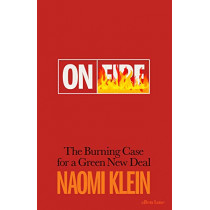On Fire: The Burning Case for a Green New Deal by Naomi Klein, 9780241410721