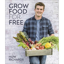 Grow Food for Free: The easy, sustainable, zero-cost way to a plentiful harvest by Huw Richards, 9780241411995