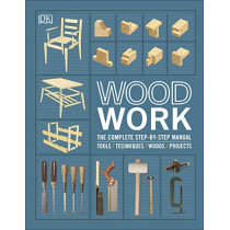 Woodwork: The Complete Step-by-step Manual by DK, 9780241412428