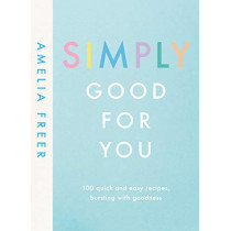 Simply Good For You: 100 quick and easy recipes, bursting with goodness by Amelia Freer, 9780241414682