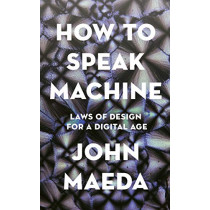 How to Speak Machine: Laws of Design for a Digital Age by John Maeda, 9780241422144