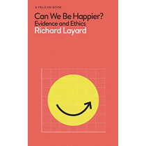 Can We Be Happier?: Evidence and Ethics by Richard Layard, 9780241429990