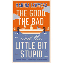 The Good, the Bad and the Little Bit Stupid by Marina Lewycka, 9780241430309