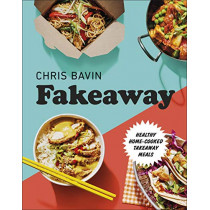 Fakeaway: Healthy Home-cooked Takeaway Meals by Chris Bavin, 9780241435861