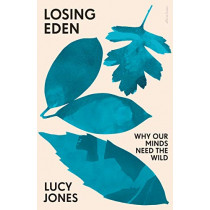 Losing Eden: Why Our Minds Need the Wild by Lucy Jones, 9780241441534