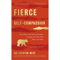 Fierce Self-Compassion by Dr Kristin Neff, 9780241448656
