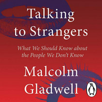Talking to Strangers: What We Should Know about the People We Don't Know by Malcolm Gladwell, 9780241449509